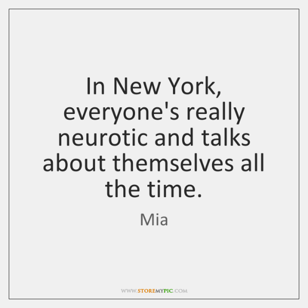 In New York, everyone's really neurotic and talks about themselves all the ...