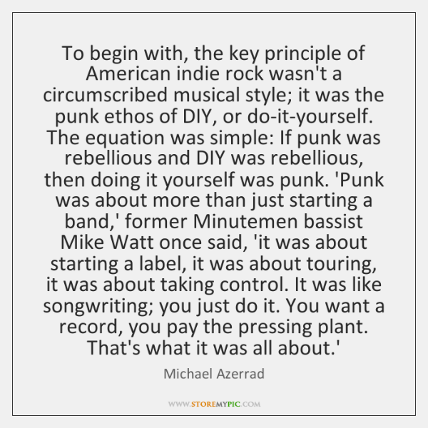 To begin with, the key principle of American indie rock wasn't a ...