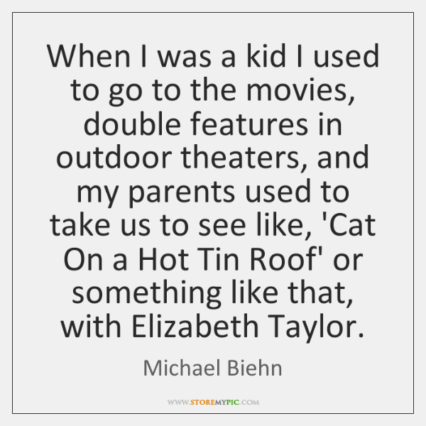 When I was a kid I used to go to the movies, ...