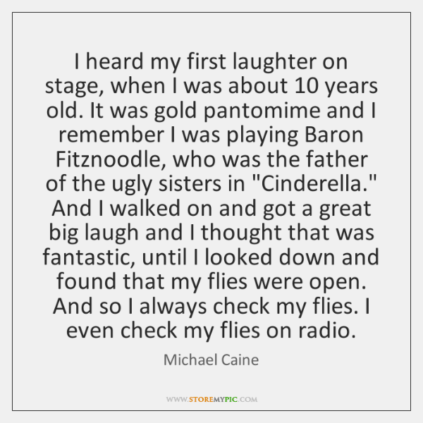 I heard my first laughter on stage, when I was about 10 years ...