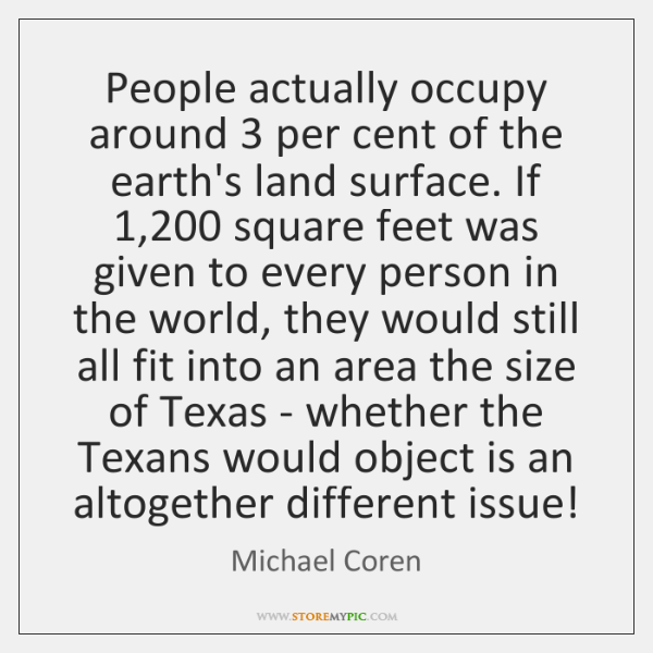 People actually occupy around 3 per cent of the earth's land surface. If 1,200 ...