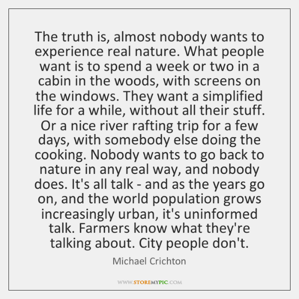 The truth is, almost nobody wants to experience real nature. What people ...