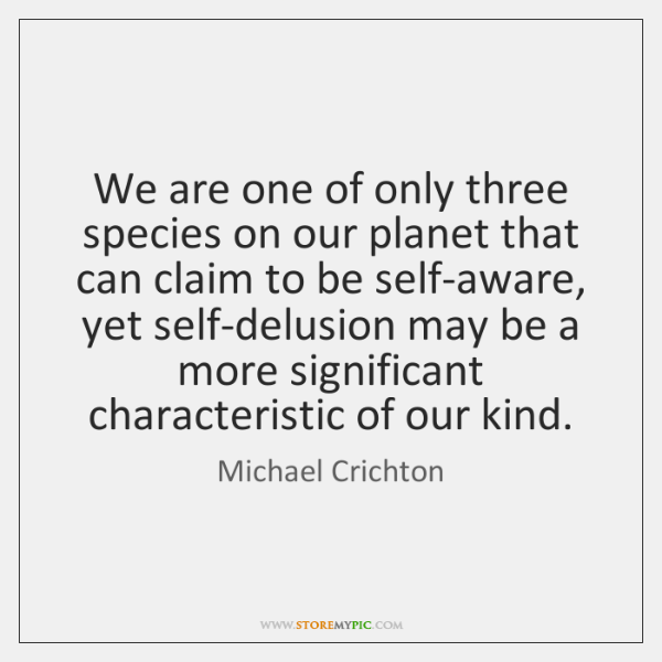 We are one of only three species on our planet that can ...