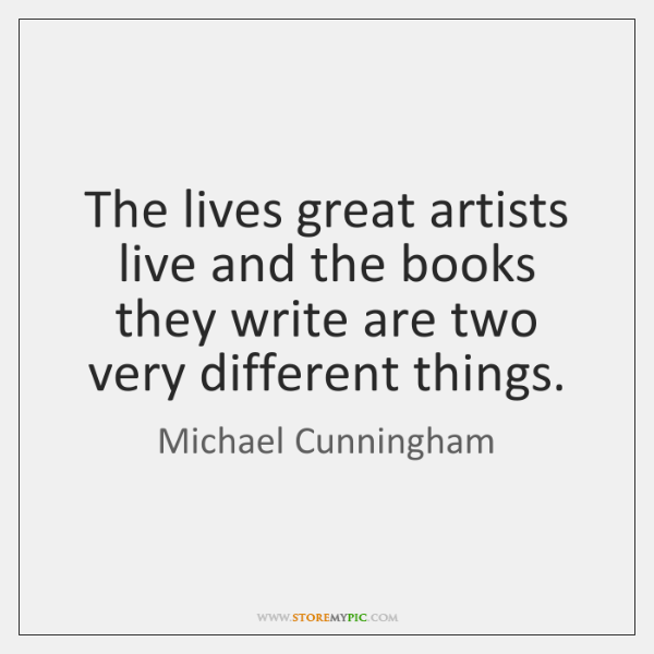 The lives great artists live and the books they write are two ...