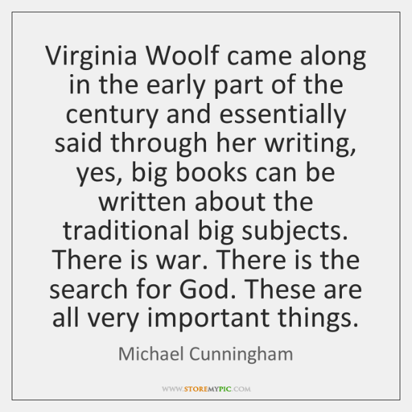 Virginia Woolf came along in the early part of the century and ...
