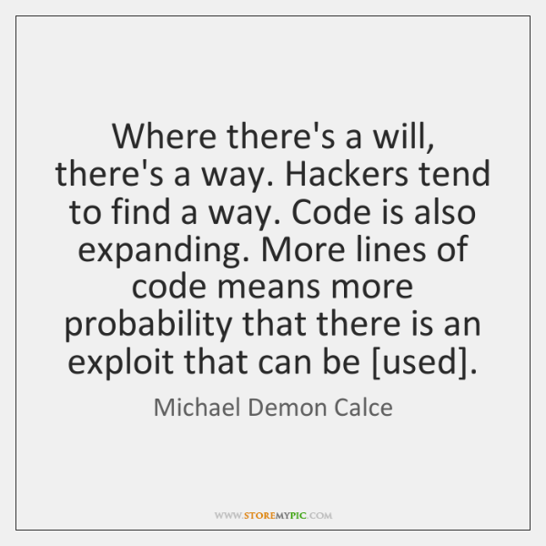 Where there's a will, there's a way. Hackers tend to find a ...
