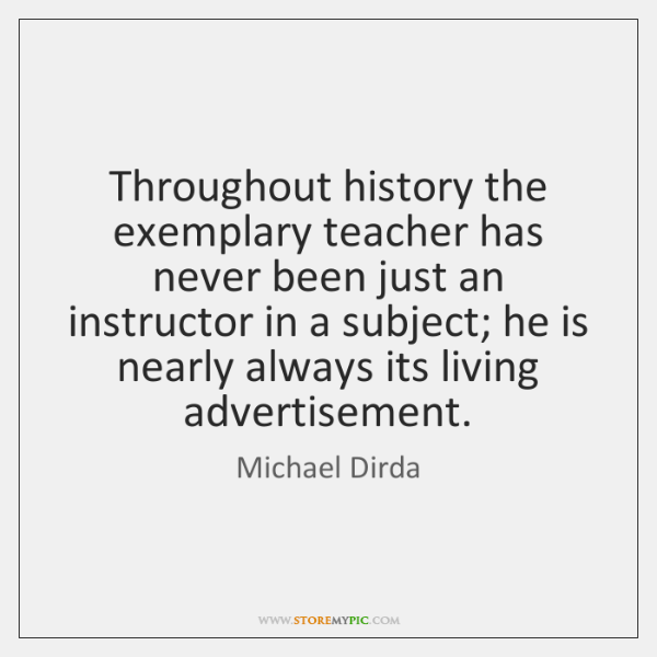 Throughout history the exemplary teacher has never been just an instructor in ...