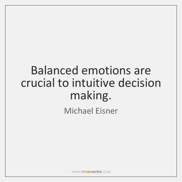 Balanced emotions are crucial to intuitive decision making.