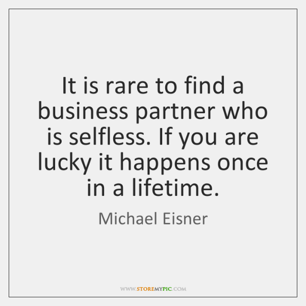 It is rare to find a business partner who is selfless. If ...