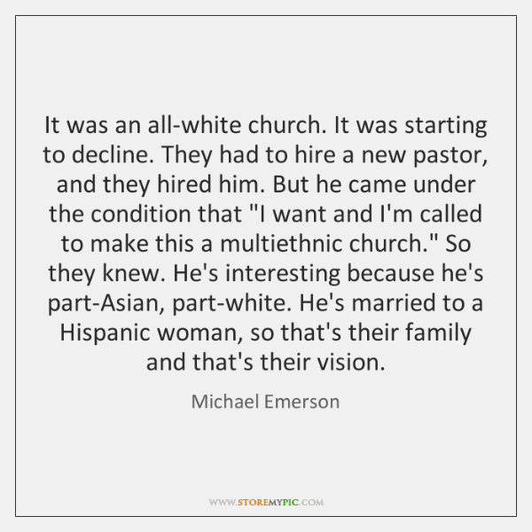 It was an all-white church. It was starting to decline. They had ...