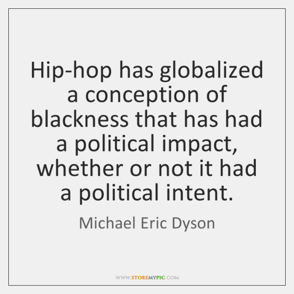 Hip-hop has globalized a conception of blackness that has had a political ...