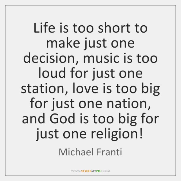 Life is too short to make just one decision, music is too ...