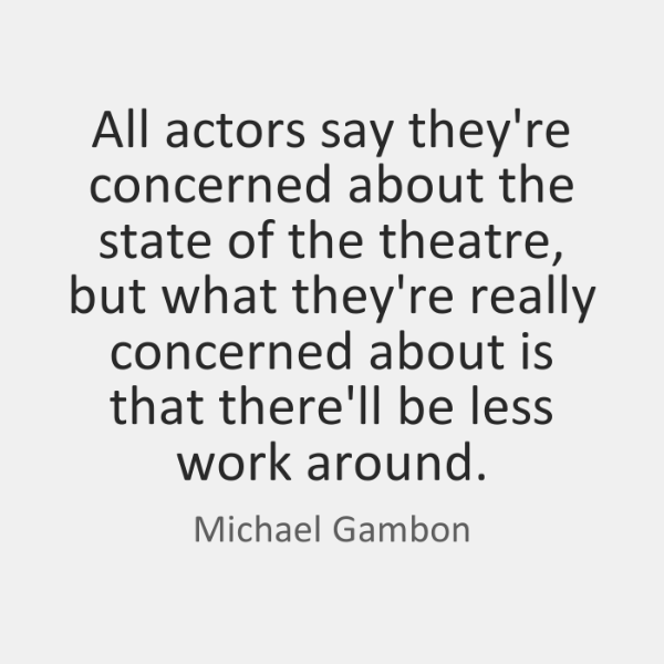 All actors say they're concerned about the state of the theatre, but ...