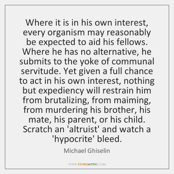 Where it is in his own interest, every organism may reasonably be ...