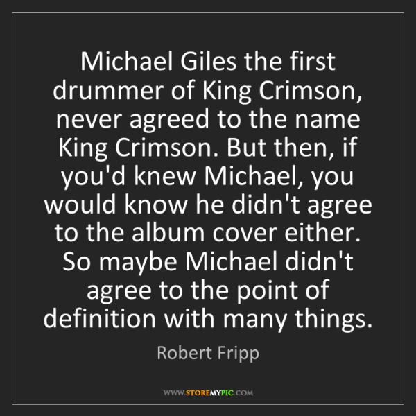 Robert Fripp: Michael Giles the first drummer of King Crimson, never...