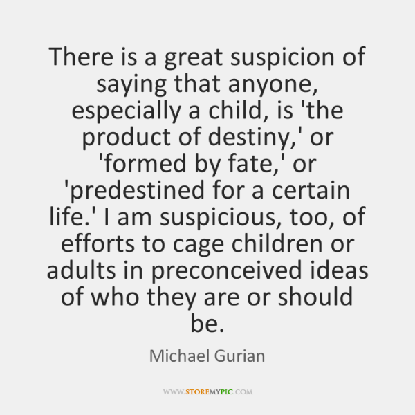 There is a great suspicion of saying that anyone, especially a child, ...