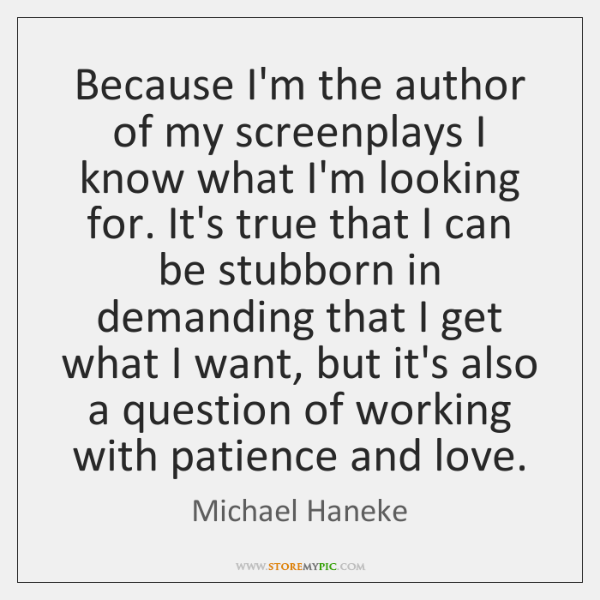 Because I'm the author of my screenplays I know what I'm looking ...