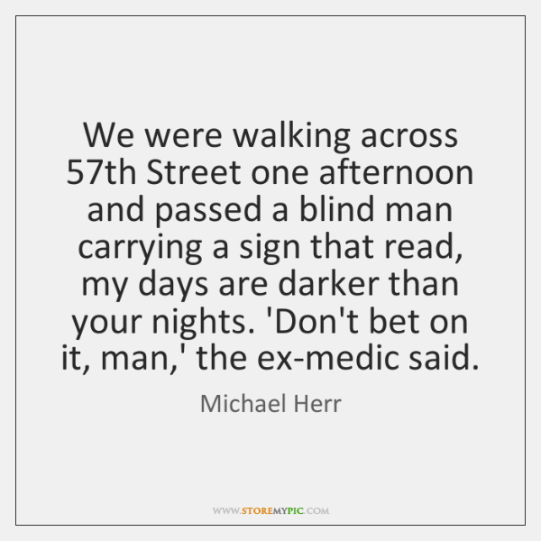 We were walking across 57th Street one afternoon and passed a blind ...