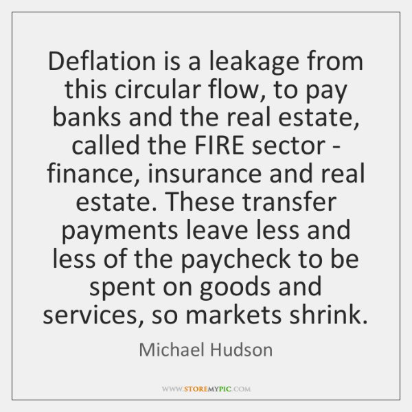 Deflation is a leakage from this circular flow, to pay banks and ...