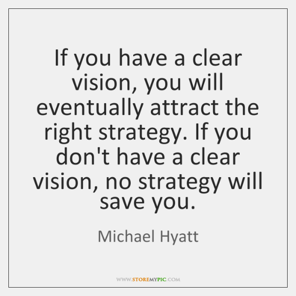 If you have a clear vision, you will eventually attract the right ...