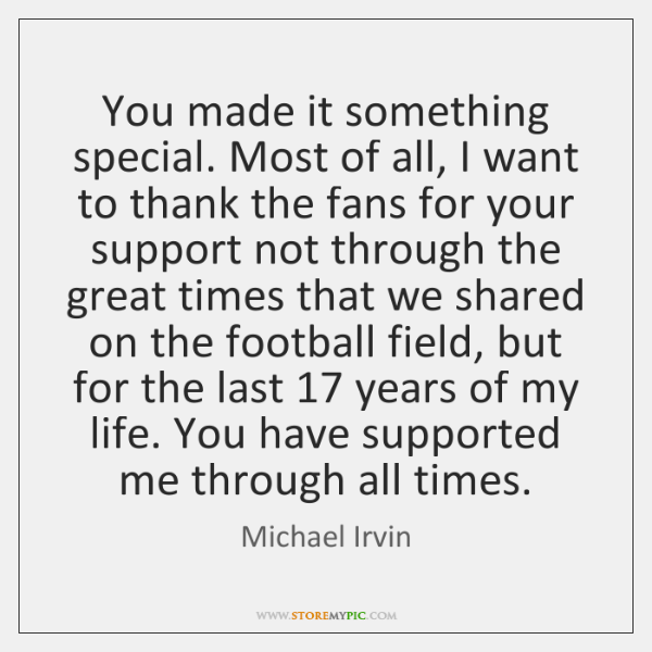 You made it something special. Most of all, I want to thank ...