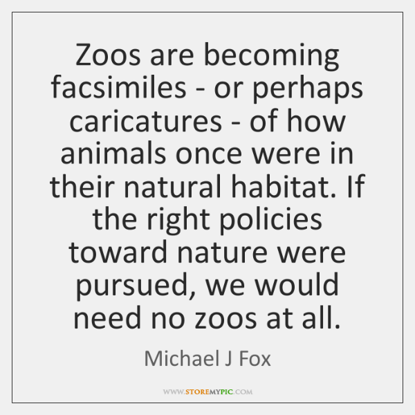 Zoos are becoming facsimiles - or perhaps caricatures - of how animals ...