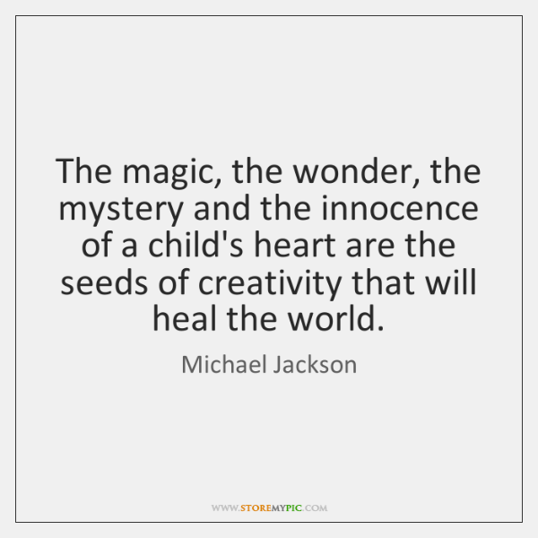 The magic, the wonder, the mystery and the innocence of a child's ...