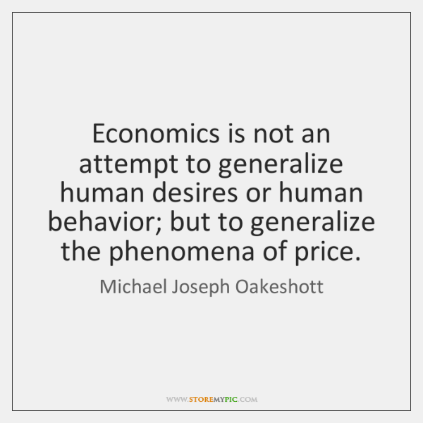 Economics is not an attempt to generalize human desires or human behavior; ...