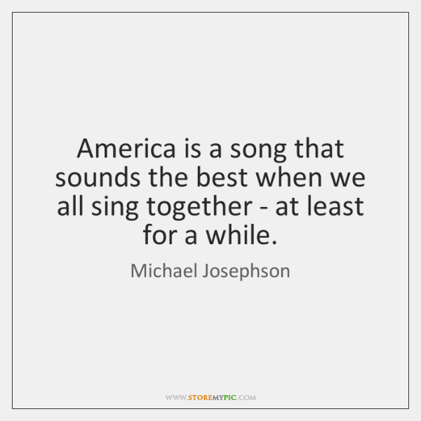 America is a song that sounds the best when we all sing ...