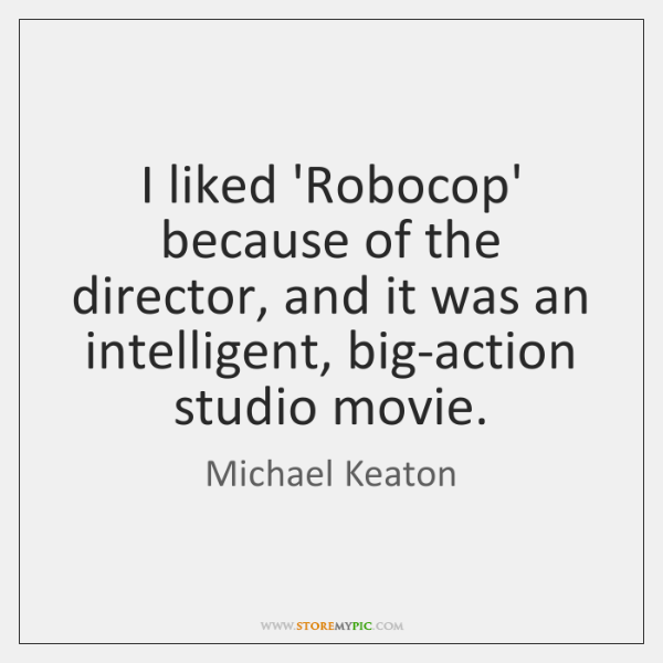 I liked 'Robocop' because of the director, and it was an intelligent, ...