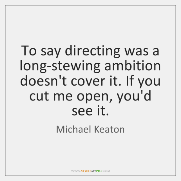 To say directing was a long-stewing ambition doesn't cover it. If you ...