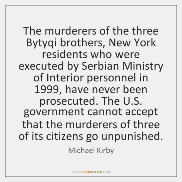 The murderers of the three Bytyqi brothers, New York residents who were ...
