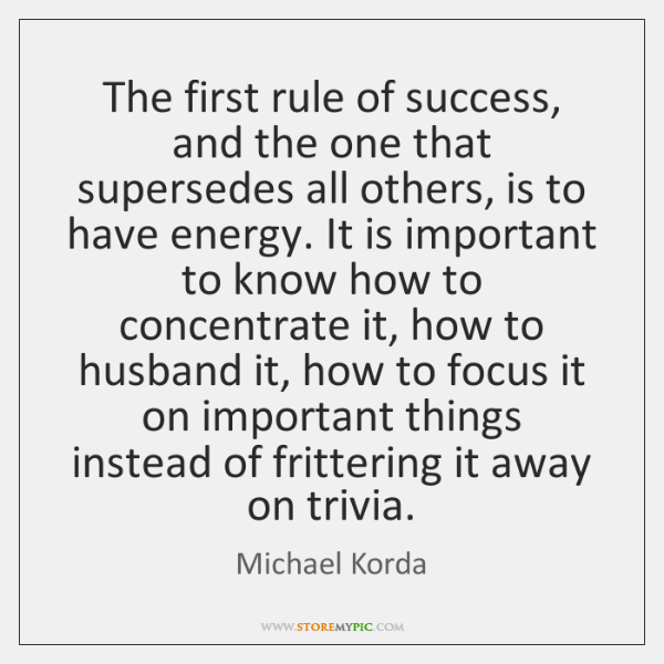 The first rule of success, and the one that supersedes all others, ...