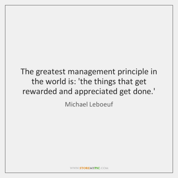 The greatest management principle in the world is: 'the things that get ...