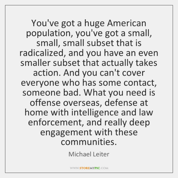 You've got a huge American population, you've got a small, small, small ...