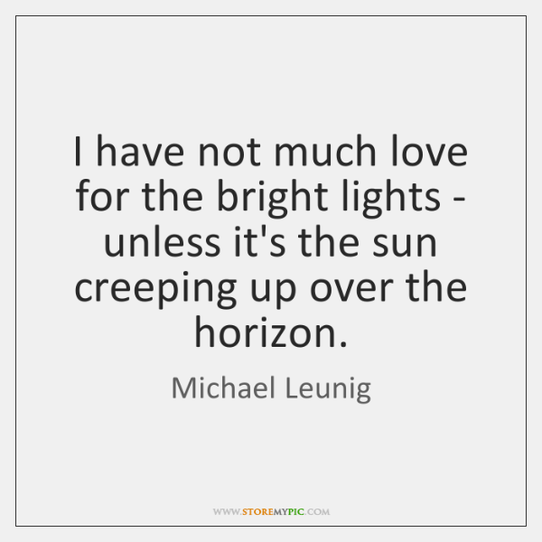 I have not much love for the bright lights - unless it's ...