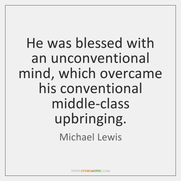 He was blessed with an unconventional mind, which overcame his conventional middle-class ...
