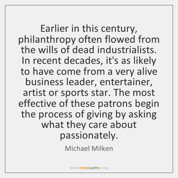 Earlier in this century, philanthropy often flowed from the wills of dead ...