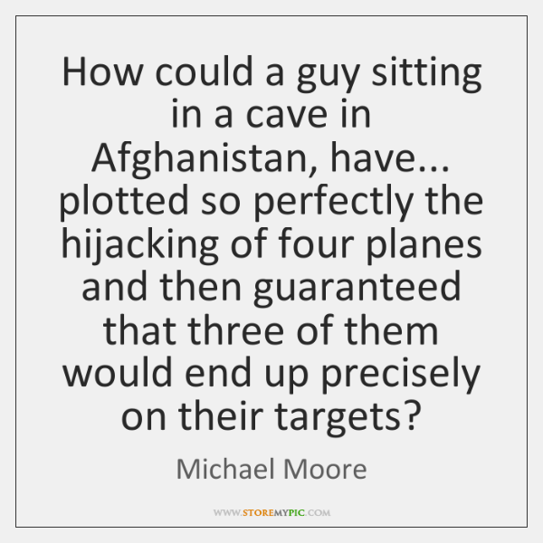 How could a guy sitting in a cave in Afghanistan, have... plotted ...