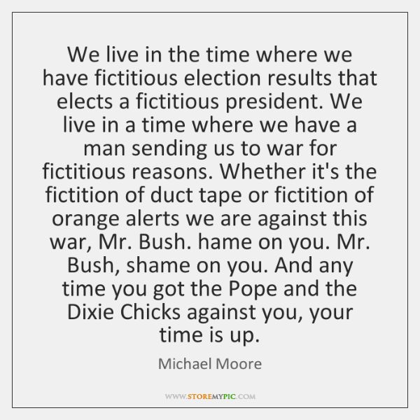 We live in the time where we have fictitious election results that ...