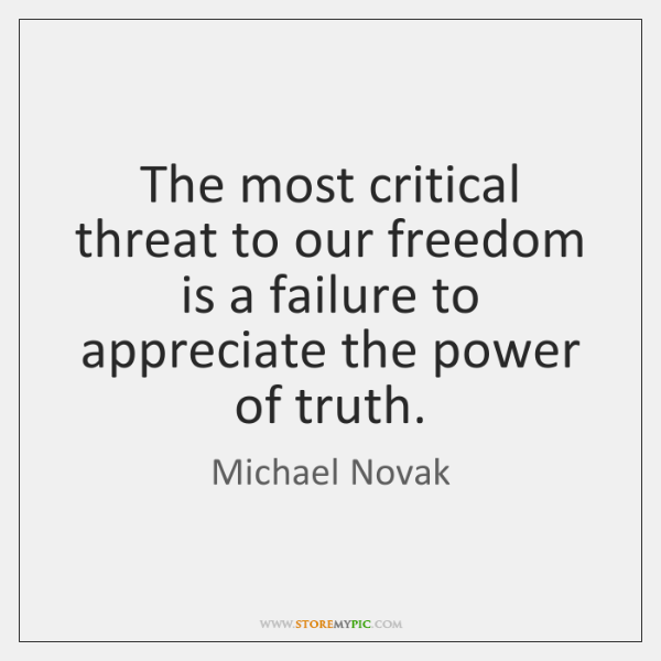 The most critical threat to our freedom is a failure to appreciate ...