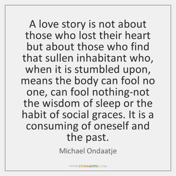 A love story is not about those who lost their heart but ...