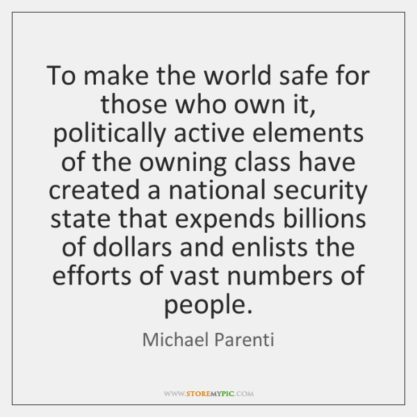 To make the world safe for those who own it, politically active ...