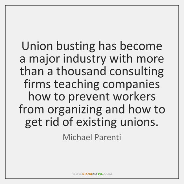 Union busting has become a major industry with more than a thousand ...