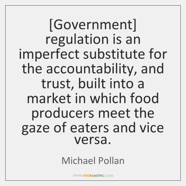 [Government] regulation is an imperfect substitute for the accountability, and trust, built ...