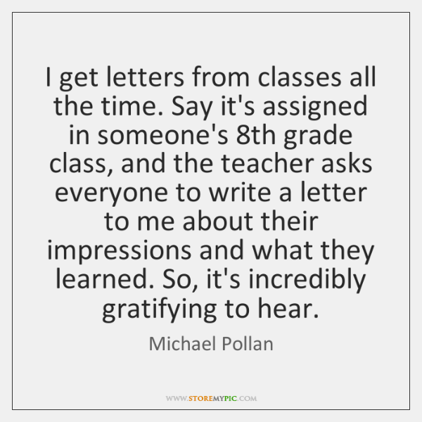 I get letters from classes all the time. Say it's assigned in ...