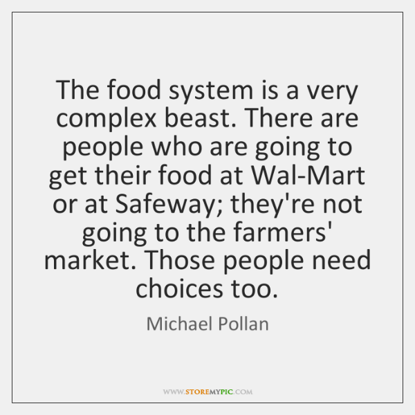 The food system is a very complex beast. There are people who ...