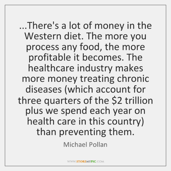 ...There's a lot of money in the Western diet. The more you ...