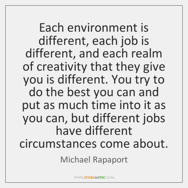 Each environment is different, each job is different, and each realm of ...