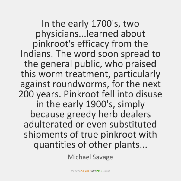 In the early 1700's, two physicians...learned about pinkroot's efficacy from the ...